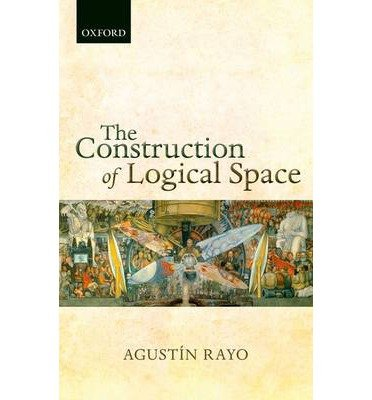 By Rayo, Agustin ( Author ) [ The Construction of Logical Space By Aug-2013 Hardcover