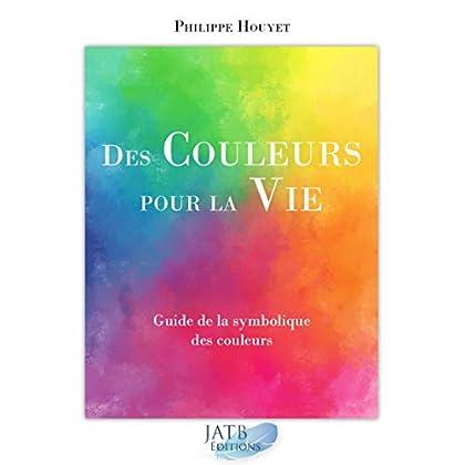 Des couleurs pour la Vie - Ensemble livre et 1 jeu de cartes: Guide de la symbolique des couleurs
