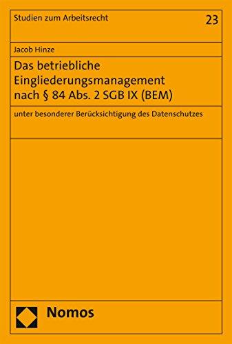 Das betriebliche Eingliederungsmanagement nach § 84 Abs. 2 SGB IX (BEM): unter besonderer Berücksichtigung des Datenschutzes (Studien zum Arbeitsrecht 23)