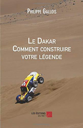 Le Dakar Comment construire votre légende