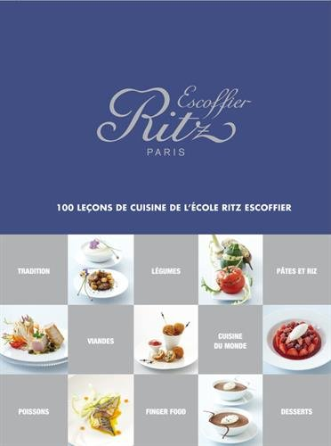Ritz Escoffier Paris . 100 leons de cuisine de l'cole Ritz Escoffier