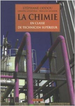 La chimie : En classe de technicien supérieur de Stéphane Oddou,Chantal Lapostolle,François Mugnier ( 19 avril 2007 )