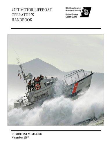 47FT MOTOR LIFEBOAT OPERATOR'S Handbook COMDTINST M16114.25B November 2007 (47 Motor)
