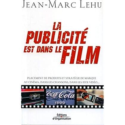 La publicité est dans le film: Placement de produits et stratégie de marque au cinéma, dans les chansons, dans les jeux vidéo...