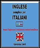 Inglese semplice per Italiani: Impara l'inglese con il rivoluzionario metodo Know2Know