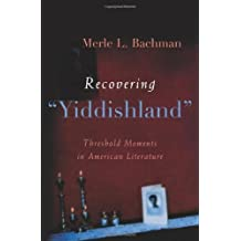 """Recovering """"Yiddishland"""": Threshold Moments in American Literature (Judaic Traditions in Literature, Music, & Art)"""