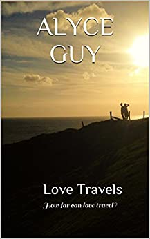 Love Travels: How far can love travel? by [Guy, Alyce]