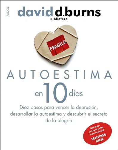 Autoestima en 10 días: Diez pasos para vencer la depresión, desarrollar la autoestima y descubrir el secreto de la alegría (Biblioteca David D. Burns) por David D. Burns