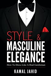 Style and Masculine Elegance : How To Dress Like A Real Gentleman