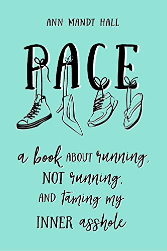 Pace: A Book About Running Not Running and Taming my Inner Asshole (English Edition) por Ann Hall