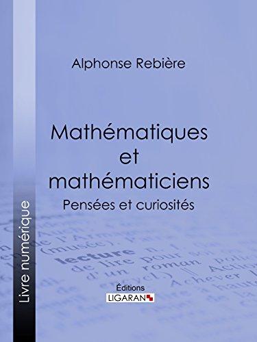 Mathématiques et mathématiciens: Pensées et curiosités par Alphonse Rebière