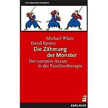 Die Zähmung der Monster: Der narrative Ansatz in der Familientherapie