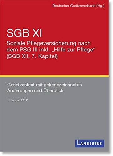 """SGB XI - Soziale Pflegeversicherung mit eingearbeitetem PSG III inkl. """"Hilfe zur Pflege"""" (SGB XII, 7. Kapitel): Gesetzestext mit ... und Überblick - Stand 1. Januar 2017"""