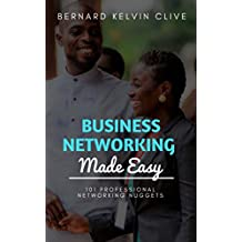 Business Networking Made Easy: 101 Professional Networking Nuggets