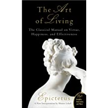 The Art of Living: The Classical Mannual on Virtue, Happiness, and Effectiveness