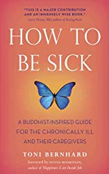 How to Be Sick: A Buddhist-Inspired Guide for the Chronically Ill and Their Caregivers (English Edition)