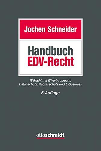 Handbuch EDV-Recht: IT-Recht mit IT-Vertragsrecht, Datenschutz, Rechtsschutz und E-Business