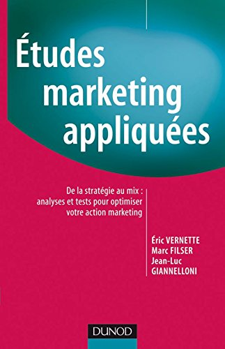 tudes Marketing appliques - De la stratgie au MIX : analyses et tests pour optimiser votre action marketing