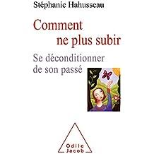 Comment ne plus subir: Se déconditionner de son passé (OJ.PSYCHOLOGIE) (French Edition)