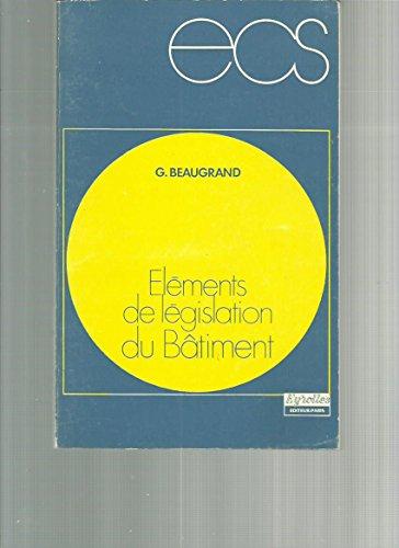 Éléments de législation du bâtiment (Collection des cours de l'École chez soi) par Gilbert Beaugrand René Escaich