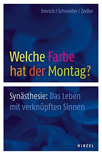 Welche Farbe hat der Montag?: Synästhesie: das Leben mit verknüpften Sinnen