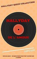 DE L'AMOUR - JOHNNY HALLYDAY - SPECIAL QCM: 30 QUESTIONS POUR TOUT SAVOIR SUR L'ALBUM (HALLYDAY QUIZZ COLLECTION t. 4)
