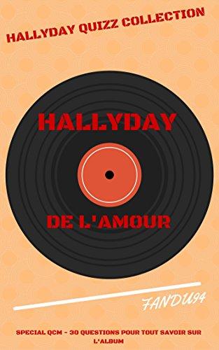 Couverture du livre DE L'AMOUR - JOHNNY HALLYDAY - SPECIAL QCM: 30 QUESTIONS POUR TOUT SAVOIR SUR L'ALBUM (HALLYDAY QUIZZ COLLECTION t. 4)