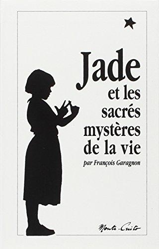 Jade et les sacrés mystères de la vie par François Garagnon