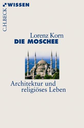 Die Moschee: Architektur und religiöses Leben (Beck'sche Reihe)