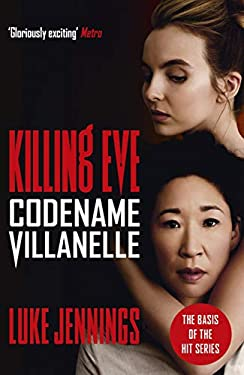 Codename Villanelle: The basis for Killing Eve, now a major BBC TV series (Killing Eve series Book 1)