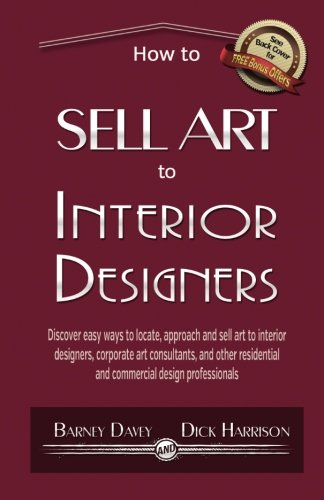 Dick-designer (How to Sell Art to Interior Designers: Learn New Ways to Get Your Work into the Interior Design Market and Sell More Art)