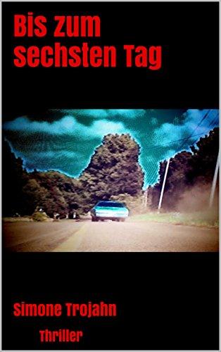 Buchseite und Rezensionen zu 'Bis zum sechsten Tag: Thriller' von Simone Trojahn
