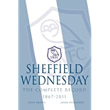 Sheffield Wednesday The Complete Record 1867 - 2011
