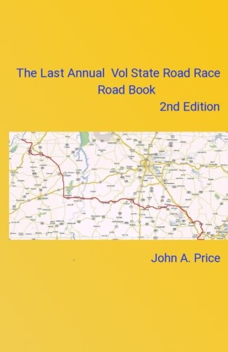 The Last Annual Vol State Road Race Road Book  2nd Edition: A Vacation Without A Car por John A. Price