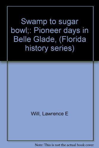 Swamp to Sugar Bowl: Pioneer Days in Belle Glade (Florida History Series) -