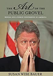 The Art of the Public Grovel: Sexual Sin and Public Confession in America by Susan Wise Bauer (2008-09-07)