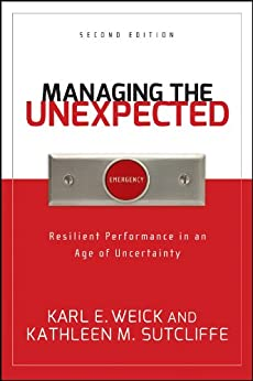 Managing the Unexpected: Resilient Performance in an Age of Uncertainty von [Weick, Karl E., Sutcliffe, Kathleen M.]