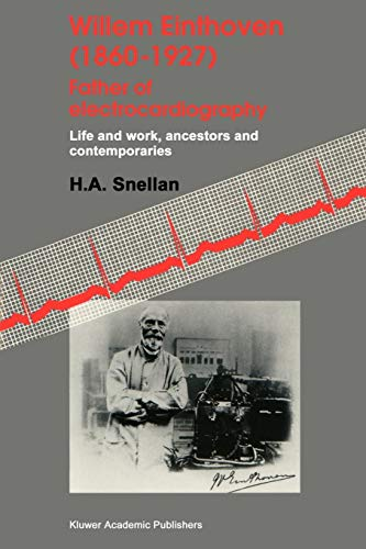 Willem Einthoven (1860-1927) Father of Electrocardiography: Life and Work, Ancestors and Contemporaries