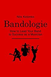 Bandologie ― How to Lead Your Band to Success as a Musician