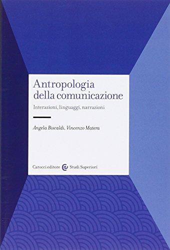 Antropologia della comunicazione. Interazioni, linguaggi, narrazioni
