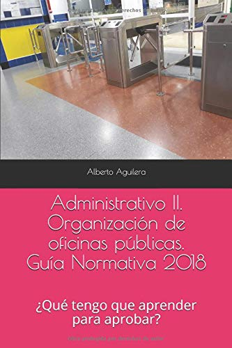 Administrativo II. Organización de oficinas públicas: ¿Qué tengo que aprender para aprobar? (Guía Normativa Administrativo)