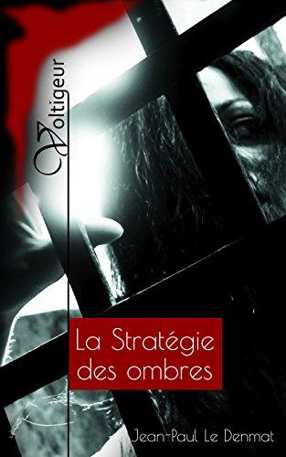 La Stratégie des ombres (Le Voltigeur t. 2) par Jean-Paul Le Denmat