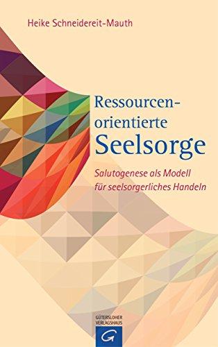 Ressourcenorientierte Seelsorge: Salutogenese als Modell für seelsorgerliches Handeln von [Schneidereit-Mauth, Heike]