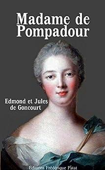 Madame de Pompadour par [de Goncourt, Edmond, de Goncourt, Jules]