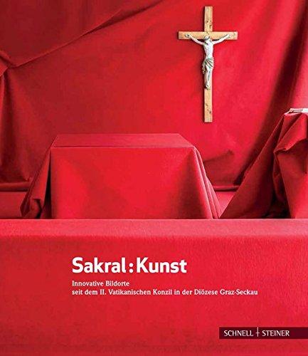 Sakral : Kunst: Innovative Bildorte seit dem II. Vatikanischen Konzil in der Diözese Graz-Seckau