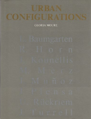 Urban Configurations: Baumgarten, Horn, Kounellis, M.Mertz, Munoz, Plenza, Ruckriem, Turrell (Edicionnes Polighafa)