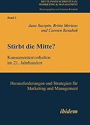 Stirbt die Mitte? Konsumentenverhalten im 21. Jahrhundert: Herausforderungen und Strategien für Marketing und Management (Marketing & Management)