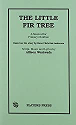 The Little Fir Tree: A Musical for Primary Children : Based on the Story by Hans Christian Andersen (Players Press Classicscripts)