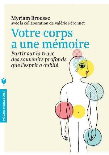 Votre corps a une mémoire: Partir sur la trace des souvenirs profonds que l'esprit a oublié par Myriam Brousse