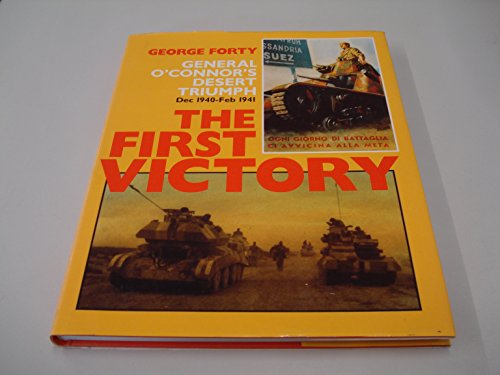 THE FIRST VICTORY: GENERAL O'CONNOR'S DESERT TRIUMPH DEC. 1940-FEB. 1941.